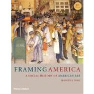 Framing America: A Social History of American Art (Third Edition) by POHL,FRANCES K., 9780500289839
