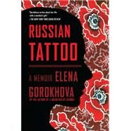 Russian Tattoo A Memoir by Gorokhova, Elena, 9781451689839