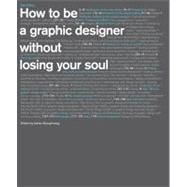 How to Be a Graphic Designer, Without Losing Your Soul by Shaughnessy, Adrian, 9781568989839