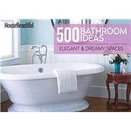 House Beautiful 500 Bathroom Ideas Elegant & Dreamy Spaces by Unknown, 9781588169839