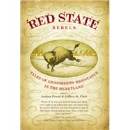 Red State Rebels : Tales of Grassroots Resistance in the Heartland by Frank, Joshua, 9781904859840