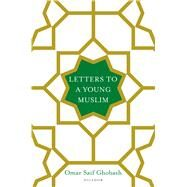 Letters to a Young Muslim by Ghobash, Letters to a Young Muslim Omar Saif, 9781250119841