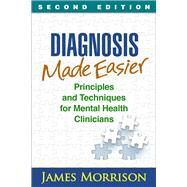 Diagnosis Made Easier, Second Edition Principles and Techniques for Mental Health Clinicians by Morrison, James, 9781462529841