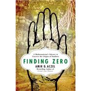 Finding Zero A Mathematician's Odyssey to Uncover the Origins of Numbers by Aczel, Amir D., 9781137279842