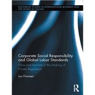 Corporate Social Responsibility and Global Labor Standards: Firms and Activists in the Making of Private Regulation by Fransen; Luc, 9781138959842