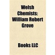 Welsh Chemists : William Robert Grove, John Meurig Thomas, John Maddox, George Cecil Jones, Alan Wayne Jones, Herbert George, Gerald Levenson by , 9781156229842