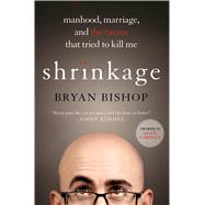 Shrinkage: Manhood, Marriage, and the Tumor That Tried to Kill Me by Bishop, Bryan; Carolla, Adam, 9781250039842