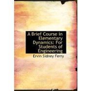 A Brief Course in Elementary Dynamics: For Students of Engineering by Ferry, Ervin Sidney, 9780554609843