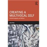 Creating a Multivocal Self: Autoethnography as Method by Choi; Julie, 9781138189843
