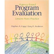 Agency-Based Program Evaluation : Lessons from Practice by Stephen A. Kapp, 9781412939843
