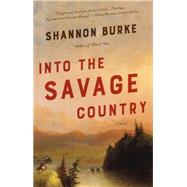 Into the Savage Country by Burke, Shannon, 9780804169844