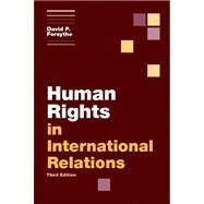 Human Rights in International Relations by Forsythe, David P., 9781107629844
