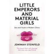 Little Emperors and Material Girls: Youth and Sex in Modern China by Steinfeld, Jemimah, 9781780769844