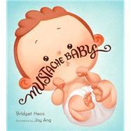 Mustache Baby by Heos, Bridget; Ang, Joy, 9780544789845