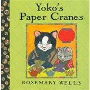 Yoko's Paper Cranes by Wells, Rosemary; Wells, Rosemary, 9781423119845
