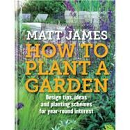 How to Plant a Garden by James, Matt, 9781845339845