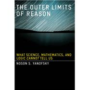 The Outer Limits of Reason by Yanofsky, Noson S., 9780262529846