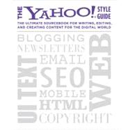 The Yahoo! Style Guide The Ultimate Sourcebook for Writing, Editing, and Creating Content for the Digital World by Yahoo!; Barr, Chris, 9780312569846