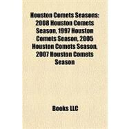 Houston Comets Seasons : 2008 Houston Comets Season, 1997 Houston Comets Season, 2005 Houston Comets Season, 2007 Houston Comets Season by , 9781155359847