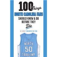 100 Things North Carolina Fans Should Know & Do Before They Die by Chansky, Art; Ford, Phil, 9781600789847