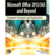 Microsoft Office 2013 / 365 and Beyond by Richardson, Theodor; Thies, Charles, 9781938549847