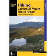 Hiking California's Mount Shasta Region: A Guide to the Region's Greatest Hikes by Suess, Bubba, 9781493009848