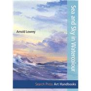 Sea and Sky in Watercolour by Lowrey, Arnold, 9781844489848