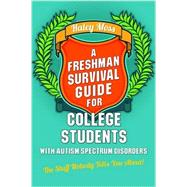 A Freshman Survival Guide for College Students With Autism Spectrum Disorders: The Stuff Nobody Tells You About! by Moss, Haley; Moreno, Susan J., 9781849059848