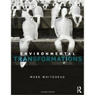 Environmental Transformations: A Geography of the Anthropocene by Whitehead; Mark, 9780415809849