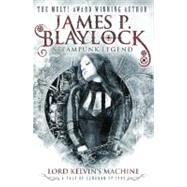 Lord Kelvin's Machine by BLAYLOCK, JAMES P., 9780857689849