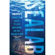 Sealab America's Forgotten Quest to Live and Work on the Ocean Floor by Hellwarth, Ben, 9781439189849