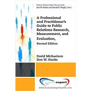 A Professional and Practitioner's Guide to Public Relations Research, Measurement, and Evaluation by Michaelson, David; Stacks, Don W., 9781606499849