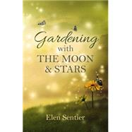 Gardening With the Moon & Stars by Sentier, Elen, 9781782799849
