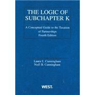 The Logic of Subchapter K by Cunningham, Laura E.; Cunningham, Noel B., 9780314199850