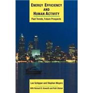 Energy Efficiency and Human Activity: Past Trends, Future Prospects by Lee Schipper , Stephen Meyers , With Richard B. Howarth , Ruth Steiner, 9780521479851