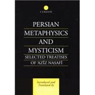 Persian Metaphysics and Mysticism: Selected Works of 'Aziz Nasaffi by Ridgeon,Lloyd, 9781138869851