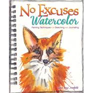 No Excuses Watercolor: Painting Techniques for Sketching and Journaling by Armfield, Gina Rossi, 9781440339851