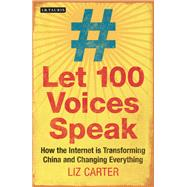 Let 100 Voices Speak: How the Internet Ii Transforming China and Changing Everything by Carter, Liz, 9781780769851