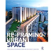 Re-Framing Urban Space: Urban Design for Emerging Hybrid and High-Density Conditions by Cho; Im Sik, 9781138849853