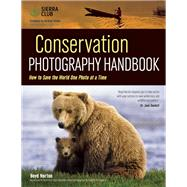 Conservation Photography Handbook How to Save the World One Photo at a Time by Norton, Boyd, 9781608959853