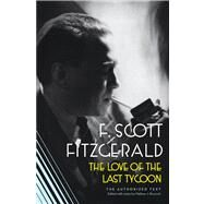 The Love of the Last Tycoon The Authorized Text by Fitzgerald, F. Scott, 9780020199854