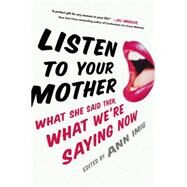 Listen to Your Mother: What She Said Then, What We're Saying Now by Imig, Ann, 9780399169854