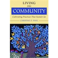 Living into Community : Cultivating Practices That Sustain Us by Pohl, Christine D., 9780802849854