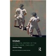 Cricket: A Political History of the Global Game, 1945-2017 by Wagg; Stephen, 9781138839854