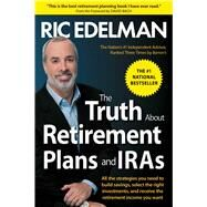 The Truth About Retirement Plans and IRAs by Edelman, Ric, 9781476739854