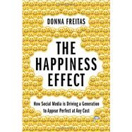 The Happiness Effect How Social Media is Driving a Generation to Appear Perfect at Any Cost by Freitas, Donna; Smith, Christian, 9780190239855