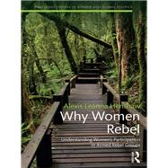 Why Women Rebel: Understanding Women's Participation in Armed Rebel Groups by Henshaw; Alexis Leanna, 9781138209855