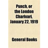Punch, or the London Charivari, Volume 156, January 22, 1919 by , 9781153679855