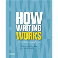 How Writing Works A Guide to Composing Genres by Jack, Jordynn; Guest Pryal, Katie Rose, 9780199859856
