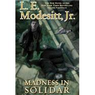 Madness in Solidar The Ninth Novel in the Bestselling Imager Portfolio by Modesitt, Jr., L. E., 9780765379856